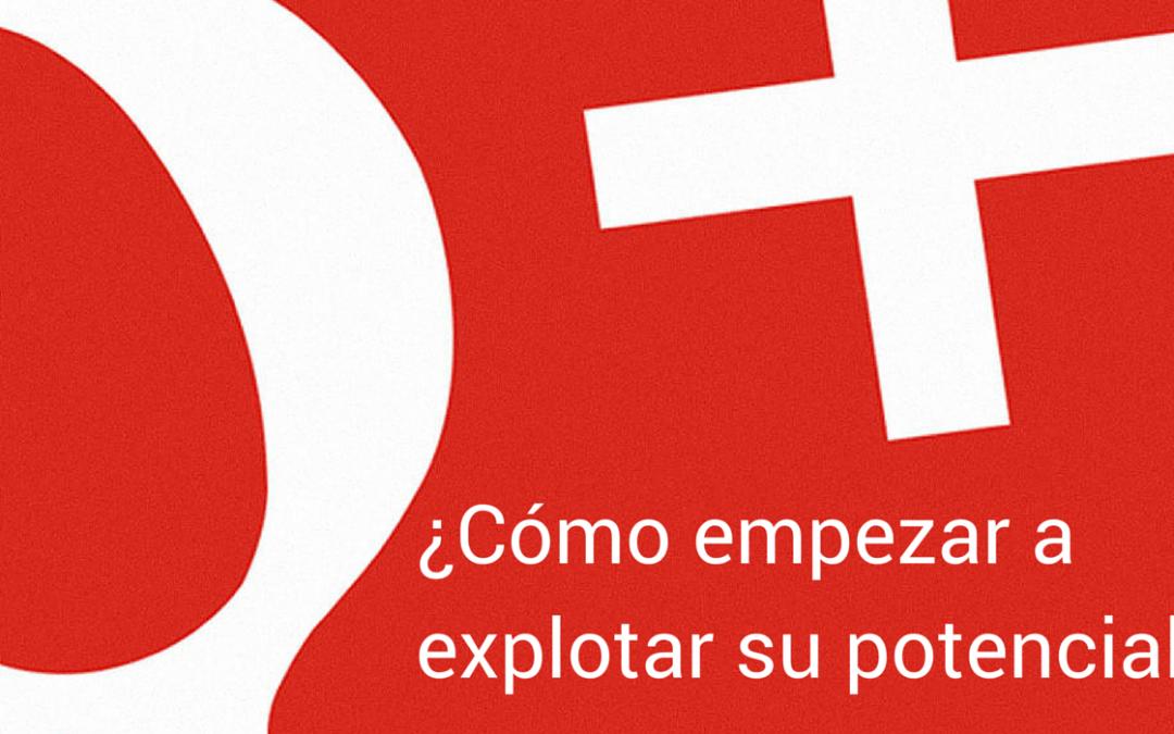 Cómo puedo empezar a explotar el potencial de #google+